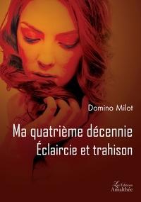 Domino Milot - Ma quatrième décennie - Eclaircie et trahison.