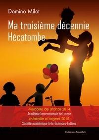 Domino Milot - Ma troisième décennie - Hécatombe.