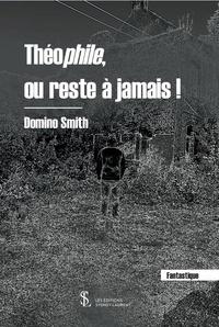 Théophile, ou reste à jamais ! - Domino Smith | Showmesound.org