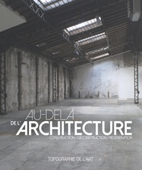 Domitille d' Orgeval - Au-delà de l'architecture - Construction / déconstruction / régénération.