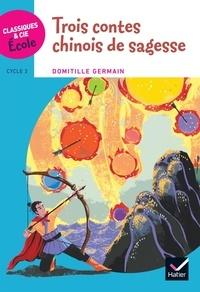 Domitille Germain et Lan Qu - Trois contes chinois de sagesse - Cycle 2.