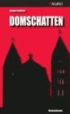 Domschatten - Ein spannender Kriminalroman, der Historie und aktuelles Zeitgeschehen mit viel Lokalkolorit vereint.  Ein spannender Kriminalroman, der Historie und aktuelles Zeitgeschehen mit viel Lokalkolorit vere.