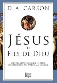 Don Carson - Jésus, le fils de dieu - Un titre christologique en débat, souvent méconnu, parfois mal compris.