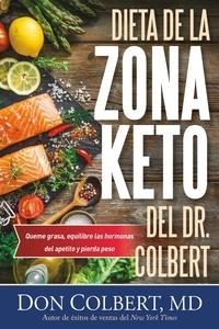 Don Colbert - Dieta de la Zona Keto del Dr. Colbert - Quema Grasa, Equilibre las Hormonas del Apetito y Pierda Peso.