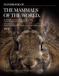 Don-E Wilson et Thomas E Lacher - Handbook of the Mammals of the World - Volume 6, Lagomorphs and Rodents I.