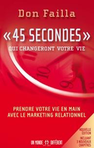 """Don Failla - """"45 secondes"""" qui changeront votre vie - Prendre votre vie en main avec le marketing relationnel."""
