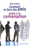 Don Gabor - Comment se faire des amis grâce à la conversation - Franchissez la barrière de la timidité, soyez un meilleur interlocuteur et surtout, rencontrez plus de gens et faites-vous de nouveaux amis.