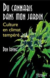 Don Irving - Du cannabis dans mon jardin - Culture en climat tempéré.