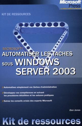 Don Jones - Automatiser les tâches sous Windows Server 2003.
