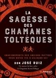 Don José Ruiz - La sagesse des chamans toltèques - Enseignements des anciens maître pour notre vie d'aujourd'hui.