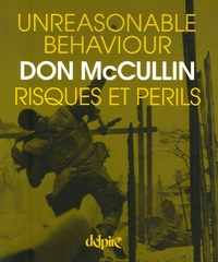 Don McCullin - Risques et périls - Unreasonable behaviour.