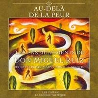 Don Miguel Ruiz et Mary Caroll Nelson - Au-delà de la peur - Les clés de la sagesse toltèque.
