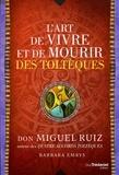 Don Miguel Ruiz - L'art de vivre et de mourir des toltèques.
