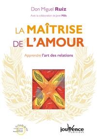 Don Miguel Ruiz - La maîtrise de l'amour - Apprendre l'art des relations.