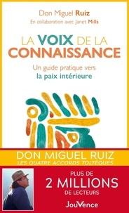 Don Miguel Ruiz - La voix de la connaissance - Un guide pratique vers la paix intérieure.