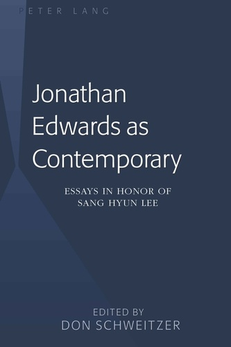 Don Schweitzer - Jonathan Edwards as Contemporary - Essays in Honor of Sang Hyun Lee.