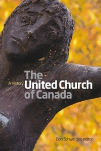 Don Schweitzer - The United Church of Canada - A History.