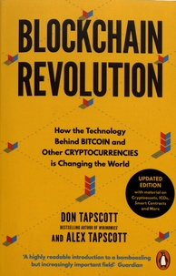 Don Tapscott et Alex Tapscott - Blockchain Revolution - How the Technology Behind Bitcoin and Other Cryptocurrencies is Changing the World.