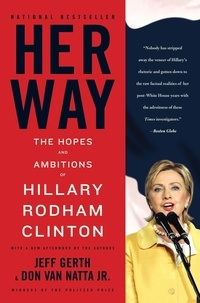 Don Van natta et Jeff Gerth - Her Way - The Hopes and Ambitions of Hillary Rodham Clinton.
