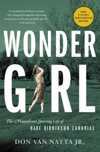 Don Van natta - Wonder Girl - The Magnificent Sporting Life of Babe Didrikson Zaharias.