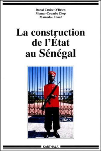 Donal Cruise O'Brien et Momar-Coumba Diop - La construction de l'Etat au Sénégal.