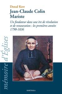 Donal Kerr - Jean-Claude Colin, mariste - Un fondateur dans une ère de révolution et de restauration : les premières années, 1790-1836.