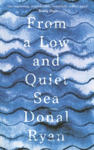 Donal Ryan - From a Low and Quiet Sea.