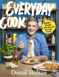 Donal Skehan - Everyday Cook - Vibrant Recipes, Simple Methods, Delicious Dishes.