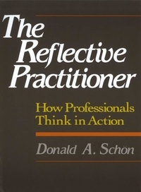 Donald-A Schön - The Reflective Practitioner - How Professionals Think in Action.
