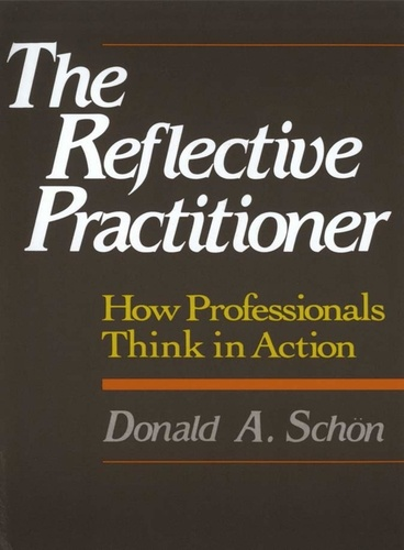 The Reflective Practitioner. How Professionals Think in Action