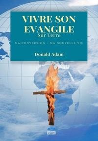 Donald Adam - Vivre Son Evangile sur Terre - Ma Conversion - Ma Nouvelle Vie.