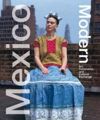 Donald Albrecht et Thomas Mellins - Mexico Modern - Art, Commerce, and Cultural Exchange.