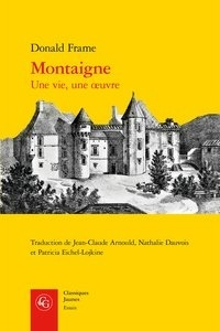 Donald Frame - Montaigne - Une vie, une oeuvre.