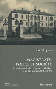 Donald Fyson - Magistrats, police et société - La justice criminelle ordinaire au Québec et au Bas-Canada (1764-1837).