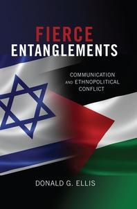 Donald g. Ellis - Fierce Entanglements - Communication and Ethnopolitical Conflict.