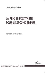 Donald Geoffrey Charlton - La pensée positiviste sous le Second Empire.