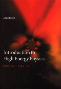 Introduction to High Energy Physics. 4th edition - Donald-H Perkins |