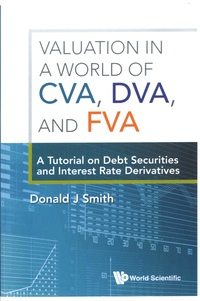 Donald J Smith - Valuation in a world of CVA, DVA, and FVA - A Tutorial on Debt Securities and Interest Rate Derivatives.