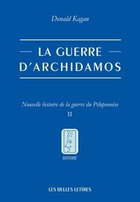 Donald Kagan - Nouvelle histoire de la guerre du Péloponnèse - Tome 2, La Guerre d'Archidamos.