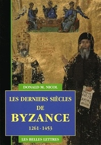 Donald M Nicol - Les derniers siècles de Byzance 1261-1453.