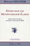 Donald Meltzer - Etudes pour une Métapsychologie Elargie - Applications Cliniques des Idées de Wilfred R. Bion.