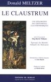 Donald Meltzer et Meg Harris Williams - Le Claustrum - Une Exploration des Phénomènes Claustrophobiques.