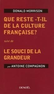 Donald Morrison et Antoine Compagnon - Que reste-t-il de la culture française ? - Suivi de Le souci de la grandeur.