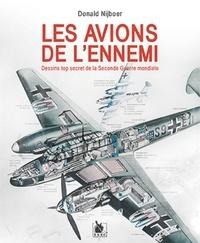 Donald Nijboer - Les avions de l'ennemi - Dessins top secret de la seconde Guerre Mondiale.