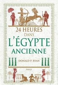 Donald P Ryan - 24 heures dans l'Egypte ancienne.