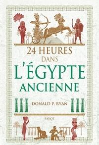 Donald P. Ryan - 24 heures dans l'Egypte ancienne.