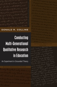Donald r. Collins - Conducting Multi-Generational Qualitative Research in Education - An Experiment in Grounded Theory.