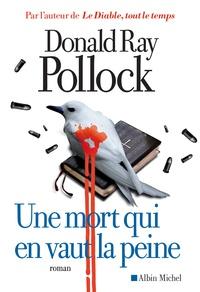 Donald Ray Pollock - Une mort qui en vaut la peine.