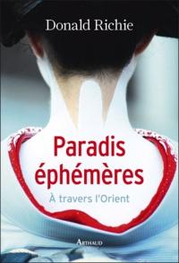 Donald Richie - Paradis éphémères - A travers l'Orient.