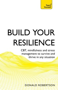 Donald Robertson - Build Your Resilience - CBT, mindfulness and stress management to survive and thrive in any situation.